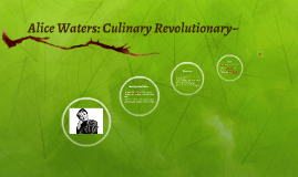 Alice Waters: Culinary Revolutionary~