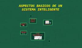 ASPECTOS BASICOS DE UN SISTEMA INTELIGENTE