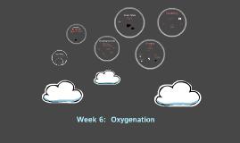 Week 6 Oxygenation