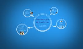 Copy of Neurobiología de la adicción 2