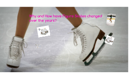 Why and How have Figure Skates changed