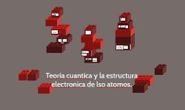 Teoria cuantica y la estructura electronica de lso atomos.