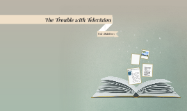 Unit 1 ROtation 2 Close Reading - The Trouble with Television