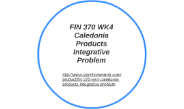 caledonia products integrative problem fin 470 Caledonia project cash flow and rationing analysis fin/370 caledonia products cash flow and rationing analysis mr morrison, ceo of caledonia has requested the assistant financial analyst (team c) to provide a recommendation of several exclusive projects and provide a report on the capital-budgeting process.