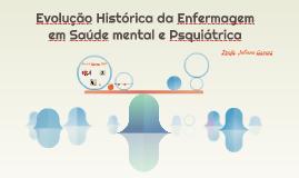 Evolução Histórica da Enfermagem em Saúde mentl e Psquiátric