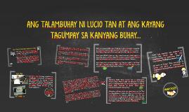 Copy of ANG TALAMBUHAY NI LUCIO TAN AT ANG KAYANG TAGUMPAY SA KANYAN