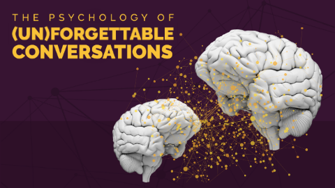 The Psychology of (Un)forgettable Conversations
