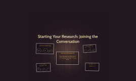 Copy of Starting Your Research: Joining the Conversation
