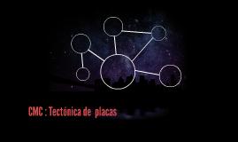 CMC : Tectónica de  placas