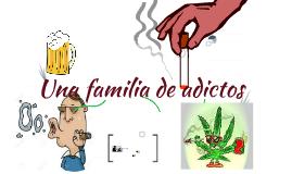 Una familia de adictos