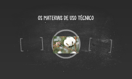 OS MATERIAIS DE USO TÉCNICO