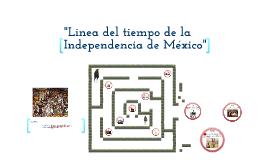 """Copy of """"Linea del tiempo de la Independencia de México"""""""