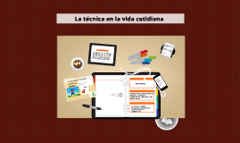 Copy of LA TECNICA EN LA VIDA COTIDIANA