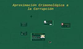 Copy of Aproximación Criminológica a la Corrrupción