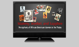 Mammy, Jezebel, and Sapphire: Perceptions of African American Women in the Media