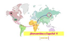 ¡Bienvenidos a Español 1!
