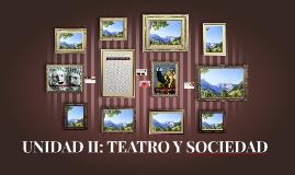 UNIDAD II: TEATRO Y SOCIEDAD