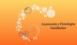Anatonía y Fisiología Vestibular