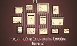 Copy of Problematización del Conocimiento en la Formación de Profeso