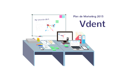 Copy of Plan de Marketing 2013 - Vdent