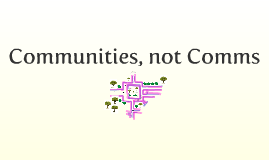 Community, not Comms