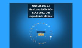 Copy of NORMA Oficial Mexicana NOM-004-SSA3-2012, Del expediente clínico.