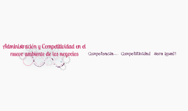 Administración y Competitividad en el nuevo ambiente de los