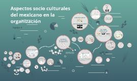 Copy of Aspectos socio culturales del mexicano en la organización