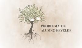 PROBLEMA  DE ALUMNO REVELDE