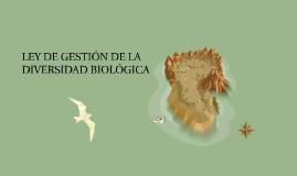Copy of LEY DE GESTIÓN DE LA DIVERSIDAD BIOLÓGICA