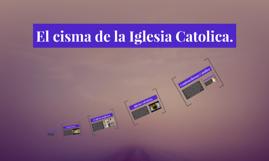 Copy of El cisma de la Iglesia Catolica.