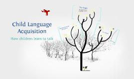 Copy of Child Language Acquisition Prezi