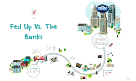 Fed Up vs The Banks