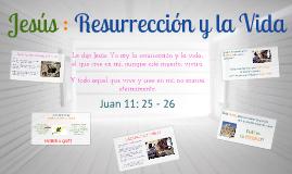 Jesús, resurrección y la vida