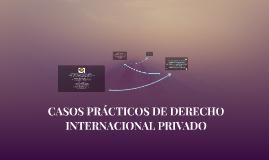 Copy of CASOS PRÁCTICOS DE DERECHO INTERNACIONAL PRIVADO