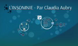 L'INSOMNIE - Par Claudia Aubry