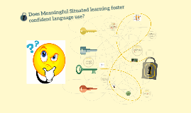 Does Meaningful Situated learning foster confident language