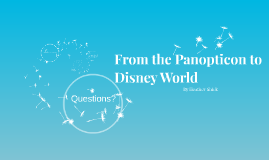 Copy of From the Panopticon to Disney World
