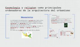 Copy of Cosmologia y religion como principales ordenadores de la arq