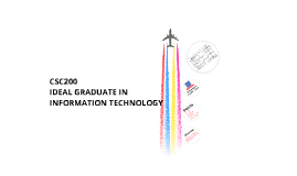 CSC200 IDEAL GRADUATE IN INFORMATION TECHNOLOGY