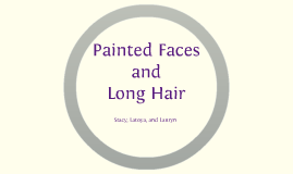 Painted Faces and Long Hair