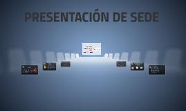 PRESENTACIÓN DE SEDE