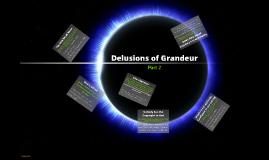 Delusions of Grandeur - Part 2