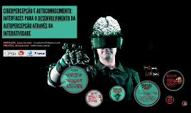 Ciberpercepção e autoconhecimento: interfaces para o desenvolvimento da autopercepção através da interatividade