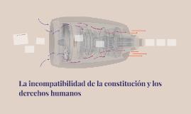 La incompatibilidad de la constitucion y los derechos humano