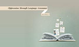 Oppression Through Language and Grammar