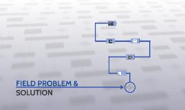 FIELD PROBLEM & SOLUTION