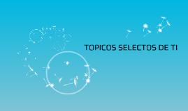 TOPICOS SELECTOS DE TI