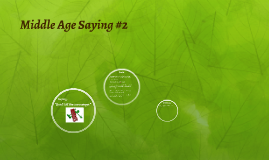 Middle Age Saying #2