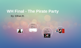 WH Final - The Pirate Party